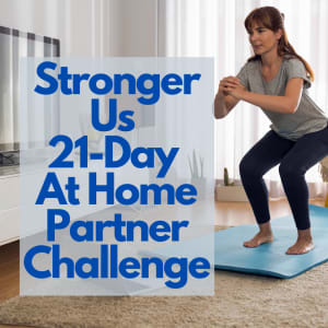 Stronger Us 21-Day Stay at Home Partner Challenge
