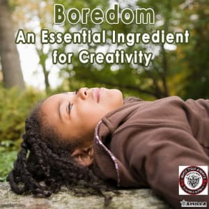 Boredom – An Essential Ingredient for Creativity