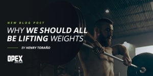 Why We Should All be Lifting Weights - By Henry Toraño