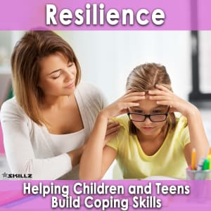Resilience: Helping Children and Teens Build Coping Skills