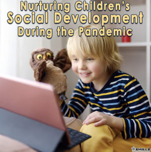 Nurturing Children's Social Development During the Pandemic