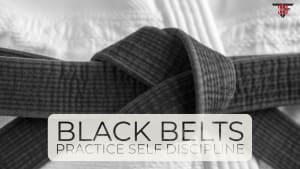Black Belts Practice Self Discipline