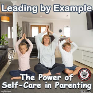 Leading by Example The Power of Self-Care in Parenting