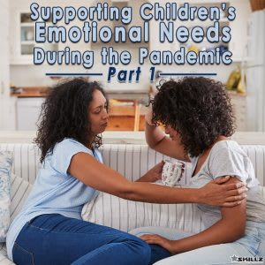 Supporting Children's Emotional Needs During the Pandemic – Part 1