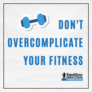 Don't Overcomplicate Your Fitness
