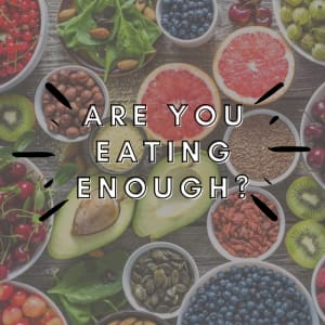 Are You Eating Enough?