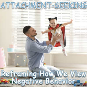 Attachment-Seeking Reframing How We View Negative Behavior