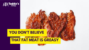 You Don't Believe That Fat Meat is Greasy!