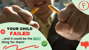 Your Child Failed... And It Could Be The BEST Thing For Them!
