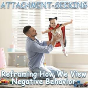 Attachment-Seeking Reframing How We View Negative Behavior
