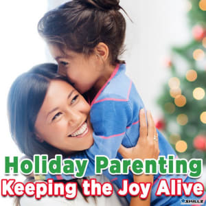 Holiday Parenting – Keeping the Joy Alive