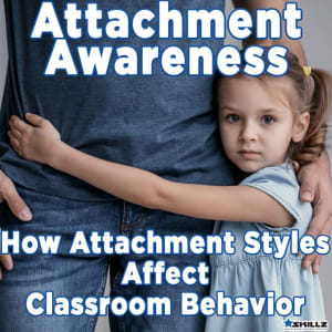 Attachment Awareness – How Attachment Styles Affect Classroom Behavior