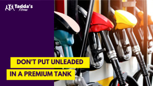 Don't put Unleaded Fuel in a Premium Tank!