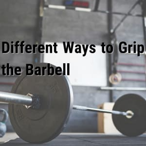 Different Ways to Grip the Barbell