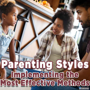 Parenting Styles  Implementing the Most Effective Methods