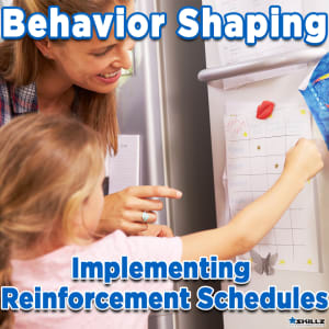 Behavior Shaping  Implementing Reinforcement Schedules
