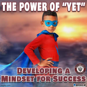 The Power of Yet  Developing a Mindset for Success