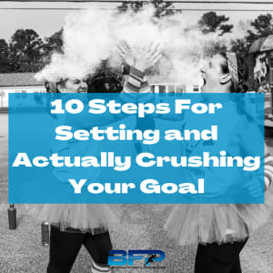 10 Steps For Setting and Actually Crushing Your Goal