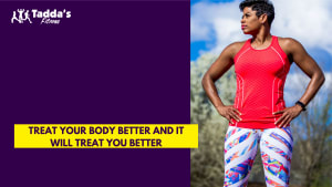 Treat your body better and it will treat you better!