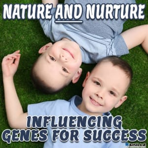 Nature and Nurture: Influencing Genes for Success