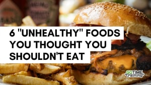 """6 """"Unhealthy"""" Foods You Thought You Shouldn't Eat"""