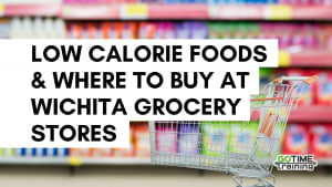 Low Calorie Foods & Where to Buy at Wichita Grocery Stores