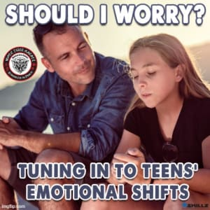 Should I Worry?  Tuning into Teens' Emotional Shifts