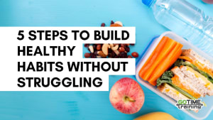 5 Steps to Build Healthy Habits Without Struggling