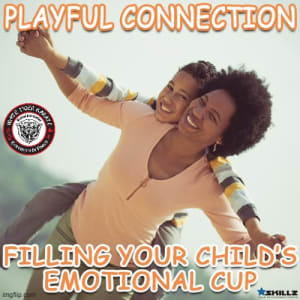 Playful Connection  Filling Your Child's Emotional Cup