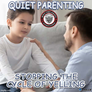 Quiet Parenting  Stopping the Cycle of Yelling