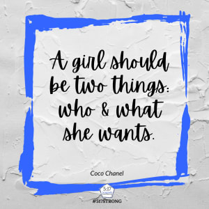 A girl should be two things: who & what she wants.