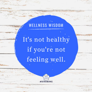 It's not healthy if you're not feeling well.