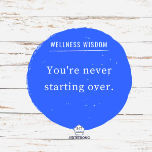 You're never starting over.