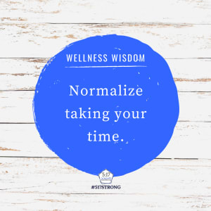 Normalize taking your time.