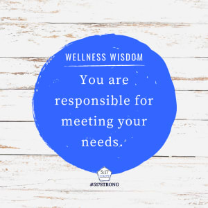 You are responsible for meeting your needs.