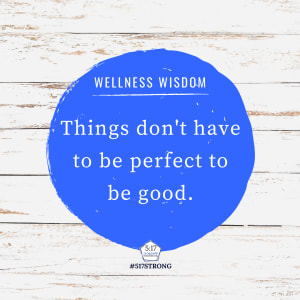 Things don't have to be perfect to be good.