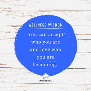 You can accept who you are and love who you are becoming.