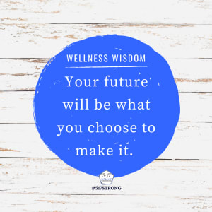 Your future will be what you choose to make it.