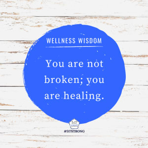 You are not broken; you are healing.