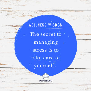 The secret to managing stress is to take care of yourself.