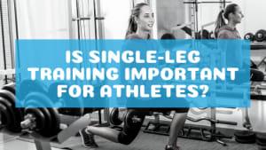 Is Single-Leg Training Important for Athletes?