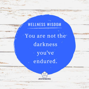 You are not the darkness you've endured.