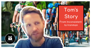 Tom's Story from Inconsistent to Ironman