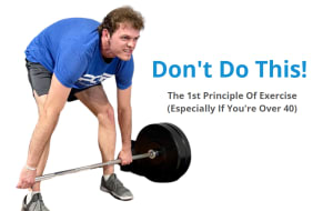 The 1st Principle Of Exercise (Especially if you're over 40)