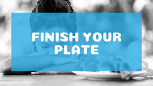 Finish Your Plate!