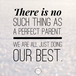There's No Such Thing as a Perfect Parent
