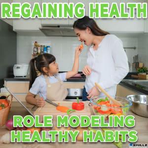 Regaining Health - Role Modeling Healthy Habits
