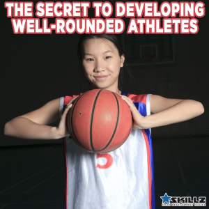 The Secret to Developing Well-Rounded Atheletes