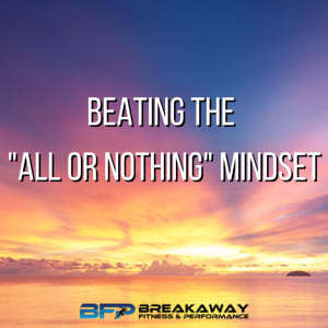 """Beating the """"All or Nothing"""" Mindset"""