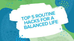 5 Hacks for a Balanced Life